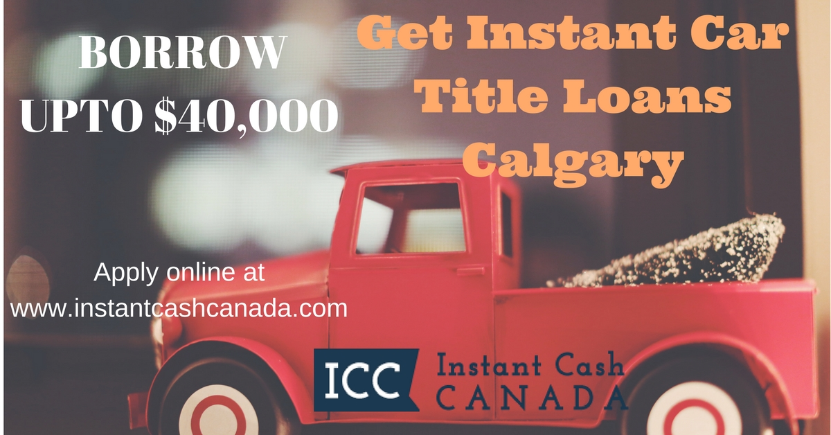 Get Instant Car Title Loans Calgary