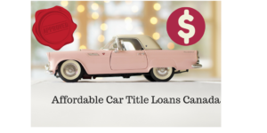 Affordable Car Title Loans Canada