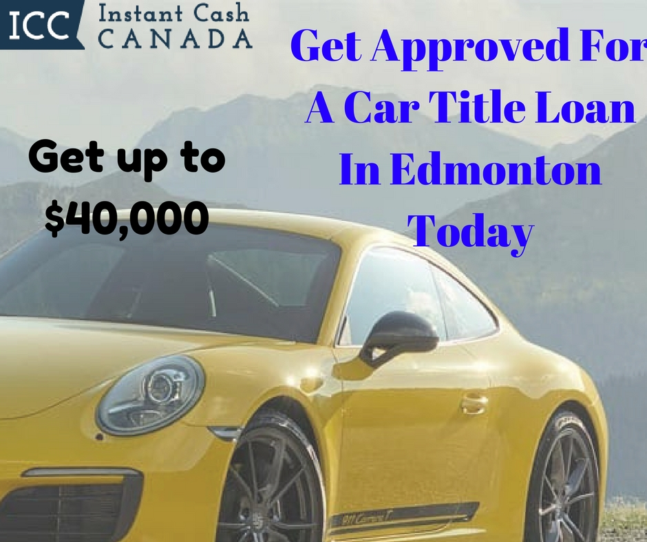Get Approved For A Car Title Loan In Edmonton Today