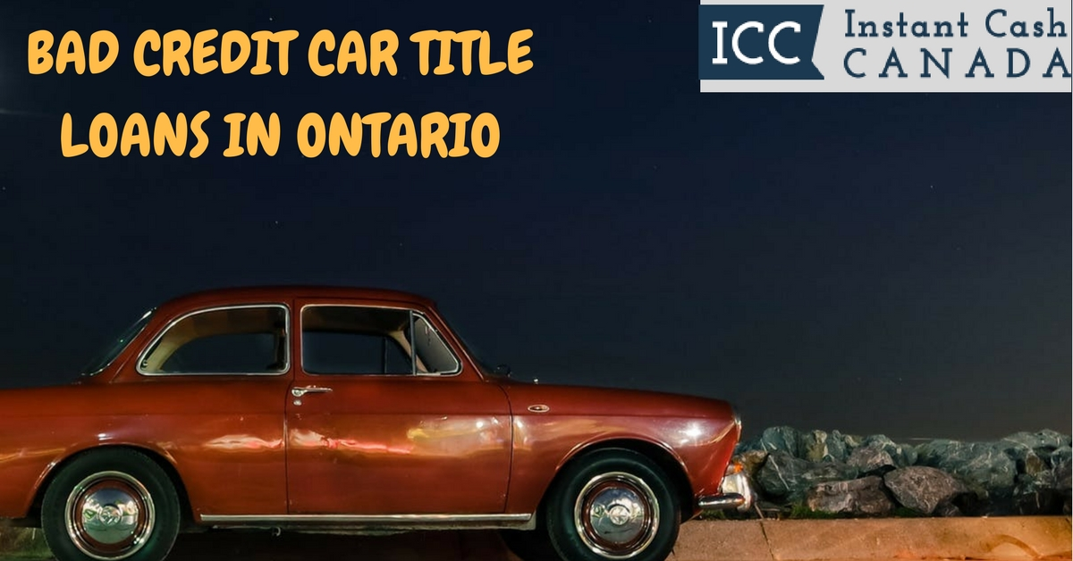 Bad Credit Car Title Loans in Ontario